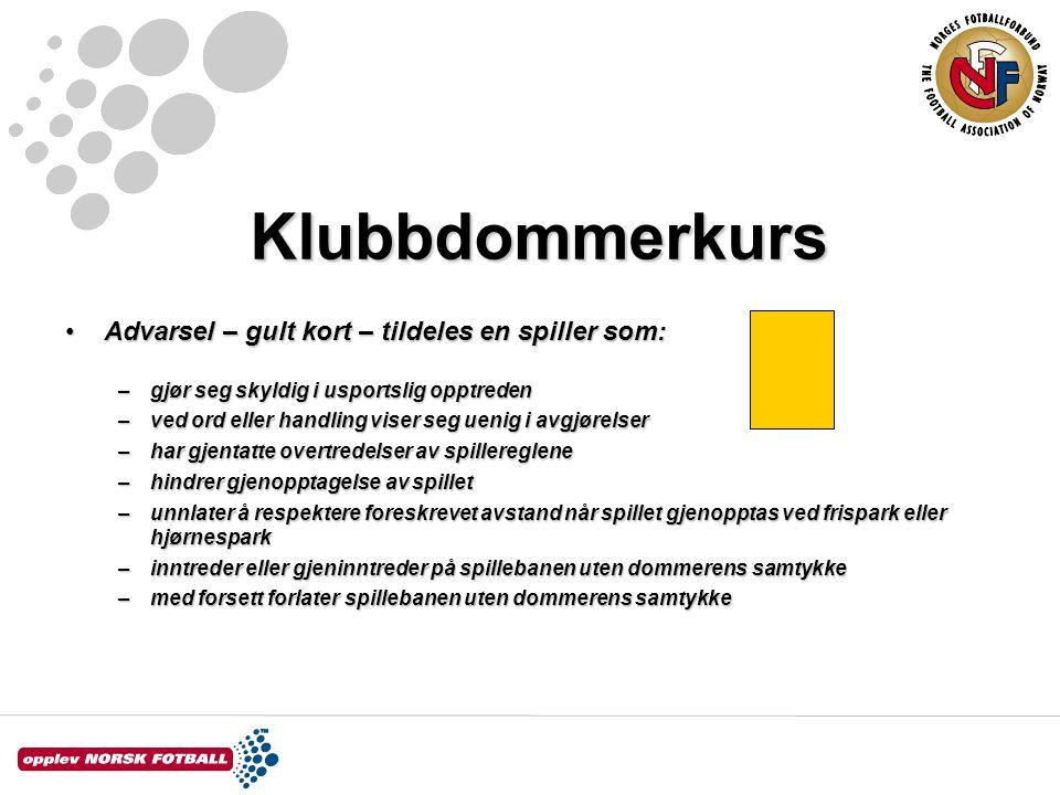 Klubbdommerkurs Advarsel – gult kort – tildeles en spiller som:Advarsel – gult kort – tildeles en spiller som: –gjør seg skyldig i usportslig opptrede
