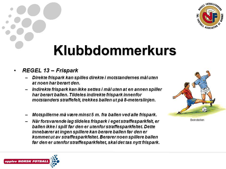 Klubbdommerkurs REGEL 13 – FrisparkREGEL 13 – Frispark –Direkte frispark kan spilles direkte i motstandernes mål uten at noen har berørt den. –Indirek