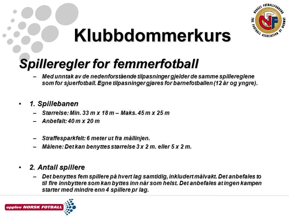 Klubbdommerkurs Spilleregler for femmerfotball –Med unntak av de nedenforstående tilpasninger gjelder de samme spillereglene som for sjuerfotball. Egn