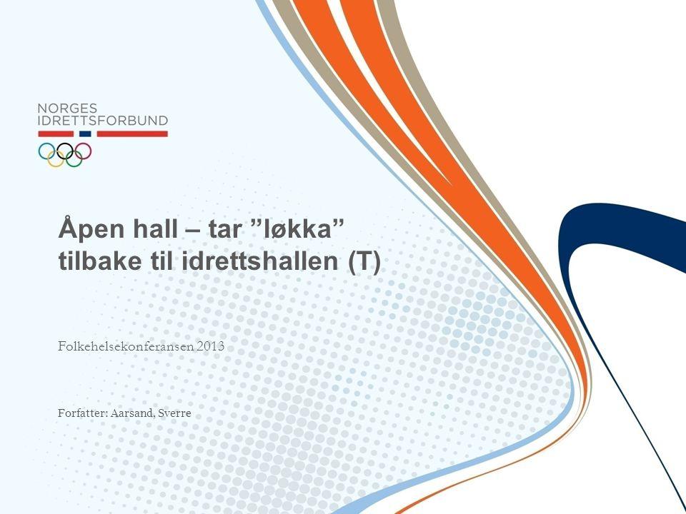 """Forfatter: Aarsand, Sverre Åpen hall – tar """"løkka"""" tilbake til idrettshallen (T) Folkehelsekonferansen 2013"""