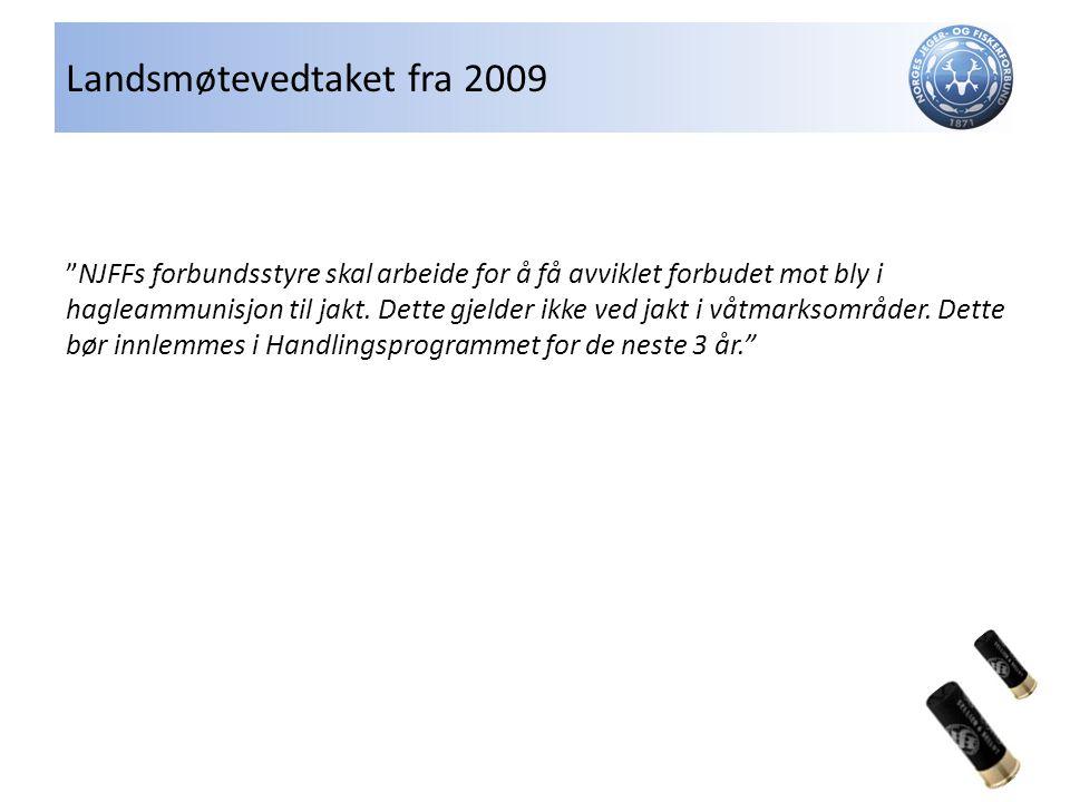 Landsmøtevedtaket fra 2009 NJFFs forbundsstyre skal arbeide for å få avviklet forbudet mot bly i hagleammunisjon til jakt.