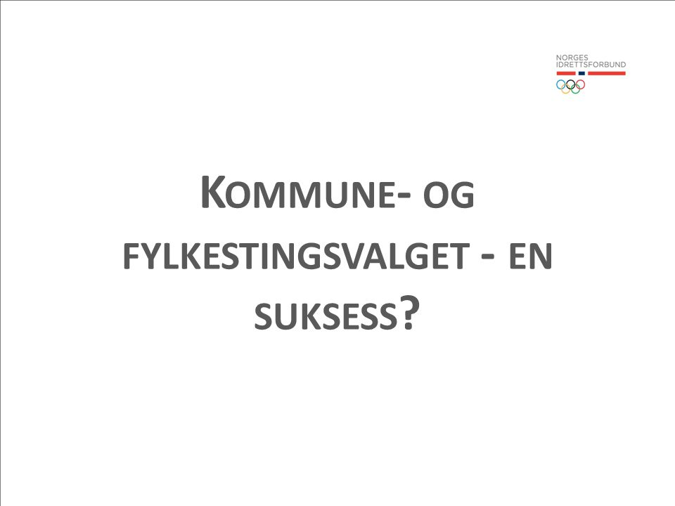 K OMMUNE - OG FYLKESTINGSVALGET - EN SUKSESS