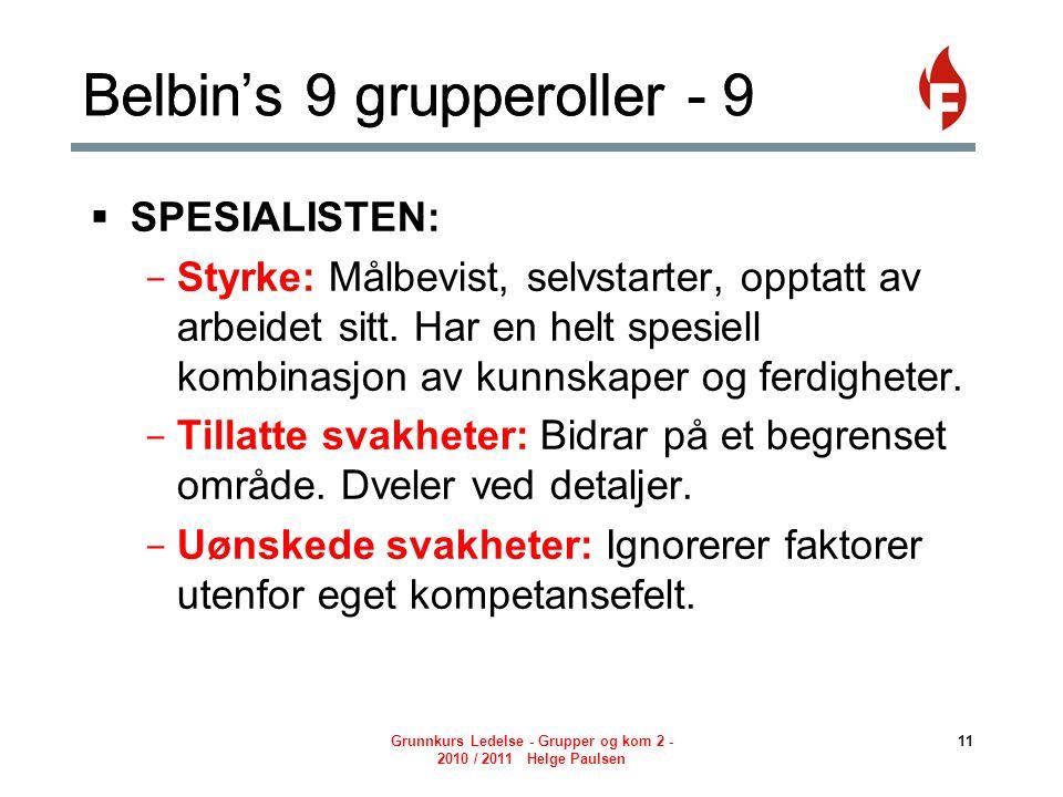Grunnkurs Ledelse - Grupper og kom 2 - 2010 / 2011 Helge Paulsen 11 Belbin's 9 grupperoller - 9  SPESIALISTEN: - Styrke: Målbevist, selvstarter, opptatt av arbeidet sitt.