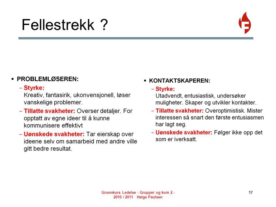 Fellestrekk ? Grunnkurs Ledelse - Grupper og kom 2 - 2010 / 2011 Helge Paulsen 17