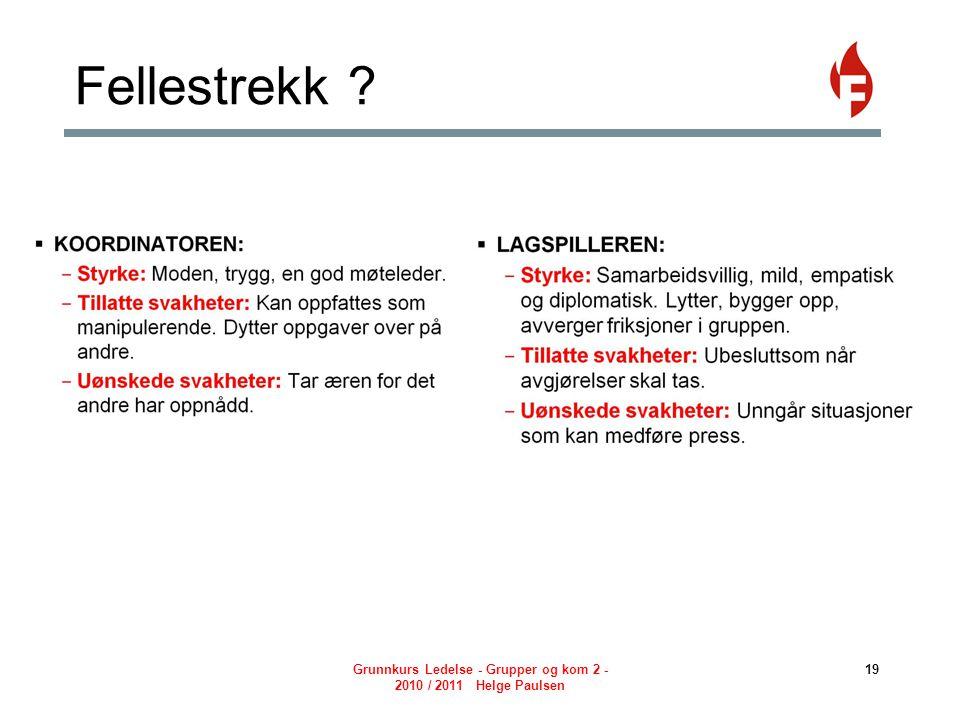 Fellestrekk ? Grunnkurs Ledelse - Grupper og kom 2 - 2010 / 2011 Helge Paulsen 19