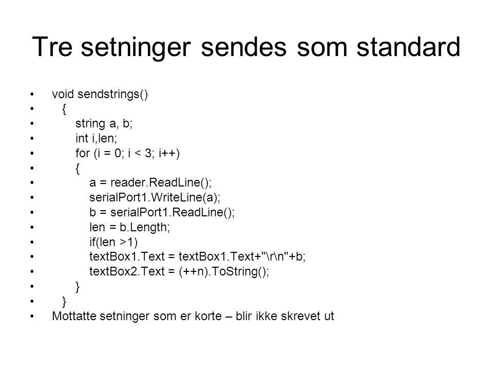 Tre setninger sendes som standard void sendstrings() { string a, b; int i,len; for (i = 0; i < 3; i++) { a = reader.ReadLine(); serialPort1.WriteLine(