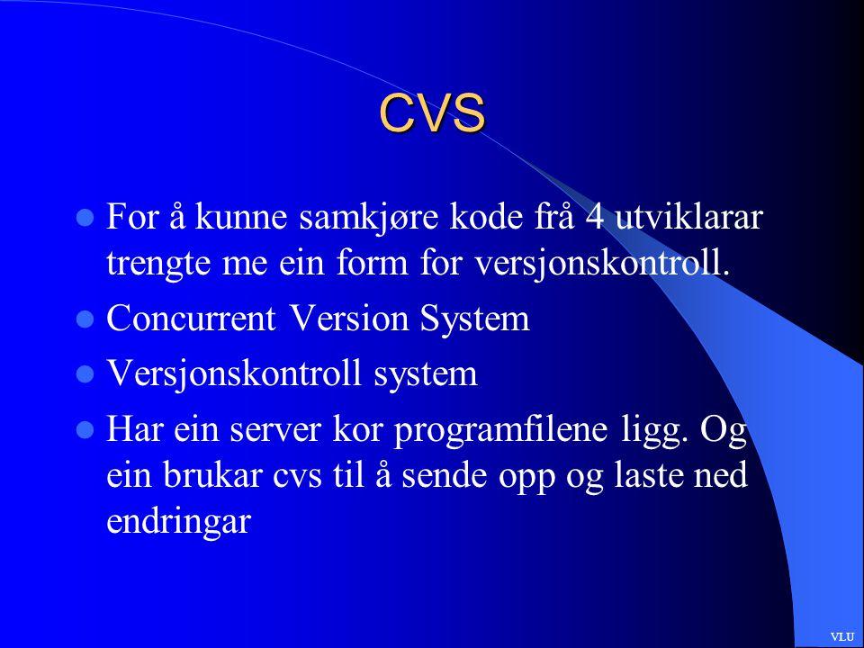 CVS For å kunne samkjøre kode frå 4 utviklarar trengte me ein form for versjonskontroll.