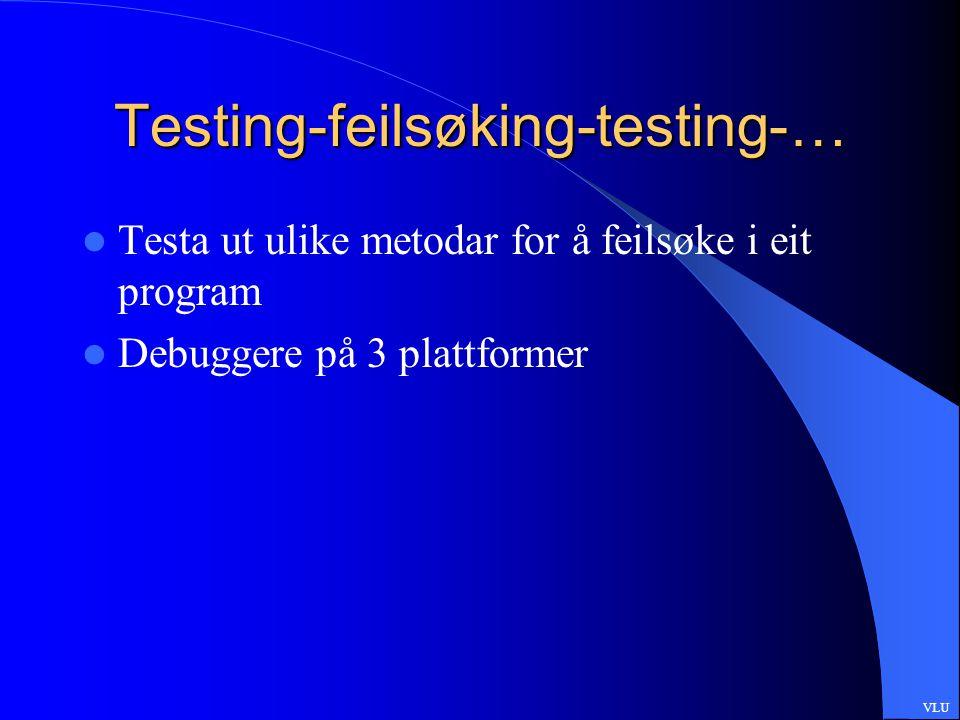 Testing-feilsøking-testing-… Testa ut ulike metodar for å feilsøke i eit program Debuggere på 3 plattformer VLU