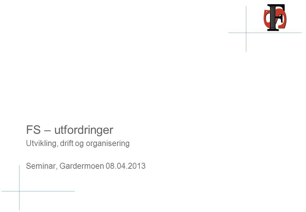 FS – utfordringer Utvikling, drift og organisering Seminar, Gardermoen 08.04.2013