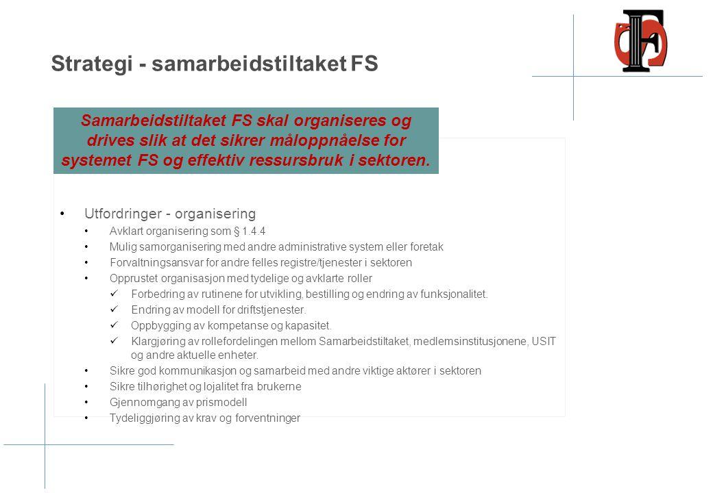 Strategi - samarbeidstiltaket FS Utfordringer - organisering Avklart organisering som § 1.4.4 Mulig samorganisering med andre administrative system el