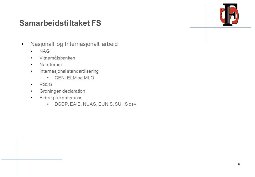 Samarbeidstiltaket FS 6 Nasjonalt og Internasjonalt arbeid NAG Vitnemålsbanken Nordforum Internasjonal standardisering CEN: ELM og MLO RS3G Groningen