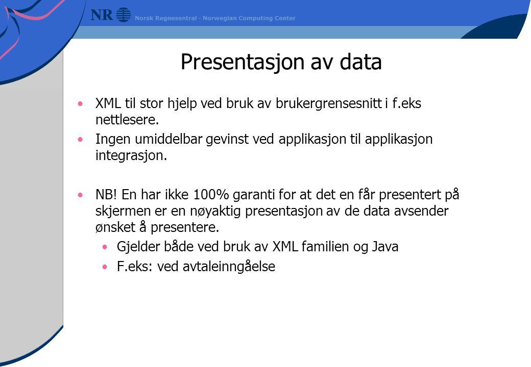 Presentasjon av data XML til stor hjelp ved bruk av brukergrensesnitt i f.eks nettlesere.