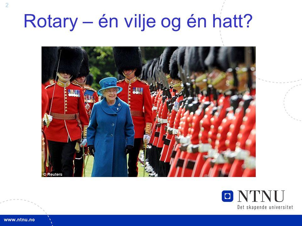 3 Rotarys moralske ansvar – én vilje og én hatt .