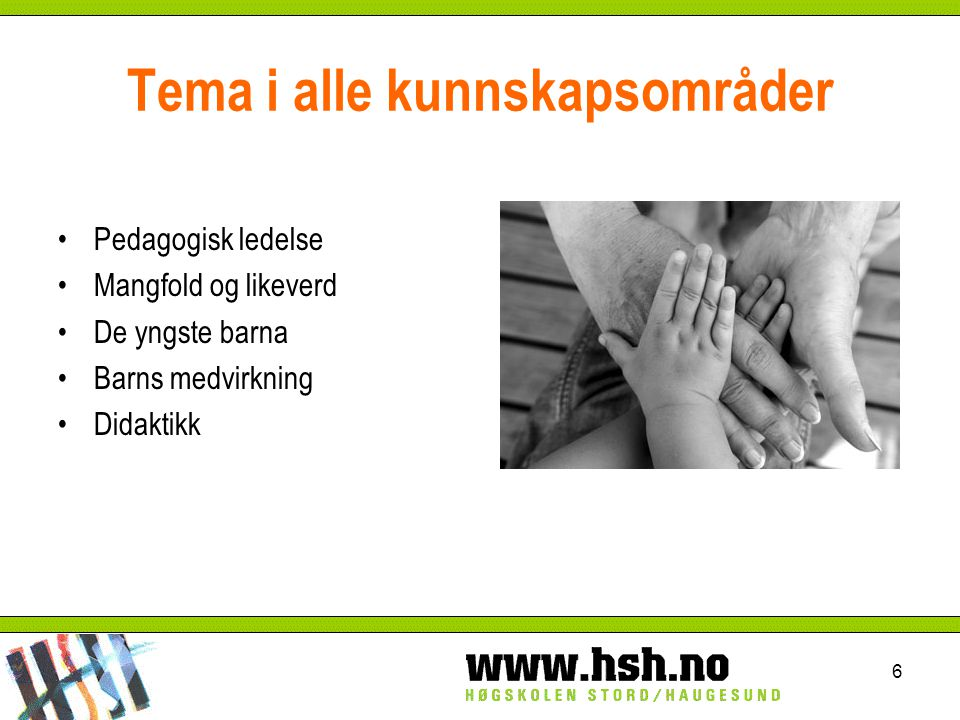Tema i alle kunnskapsområder Pedagogisk ledelse Mangfold og likeverd De yngste barna Barns medvirkning Didaktikk 6