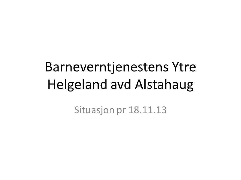 Barneverntjenestens Ytre Helgeland avd Alstahaug Situasjon pr 18.11.13