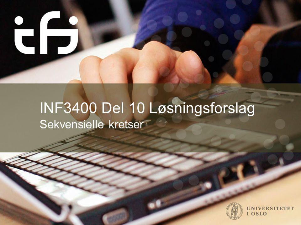 INF3400 Del 10 Løsningsforslag Sekvensielle kretser