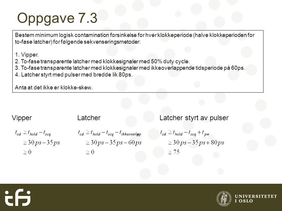 Oppgave 7.3 Bestem minimum logisk contamination forsinkelse for hver klokkeperiode (halve klokkeperioden for to-fase latcher) for følgende sekvenserin