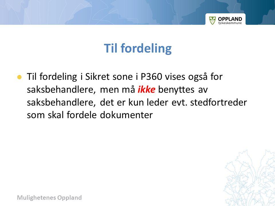 Mulighetenes Oppland Til fordeling Til fordeling i Sikret sone i P360 vises også for saksbehandlere, men må ikke benyttes av saksbehandlere, det er ku