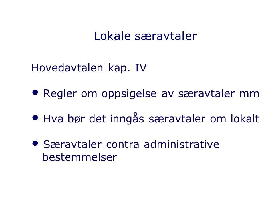 Lokale særavtaler Hovedavtalen kap. IV Regler om oppsigelse av særavtaler mm Hva bør det inngås særavtaler om lokalt Særavtaler contra administrative