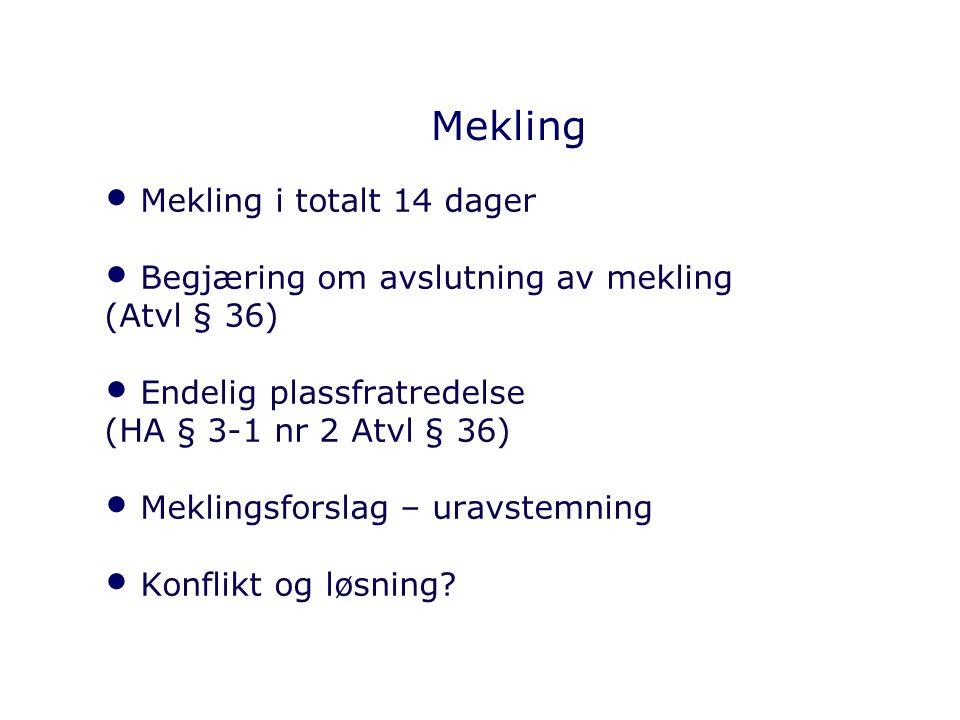 Mekling Mekling i totalt 14 dager Begjæring om avslutning av mekling (Atvl § 36) Endelig plassfratredelse (HA § 3-1 nr 2 Atvl § 36) Meklingsforslag –