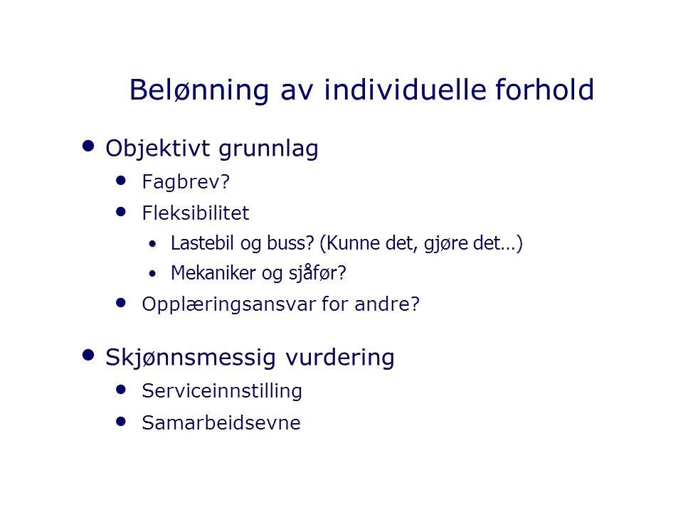 Belønning av individuelle forhold Objektivt grunnlag Fagbrev? Fleksibilitet Lastebil og buss? (Kunne det, gjøre det…) Mekaniker og sjåfør? Opplæringsa