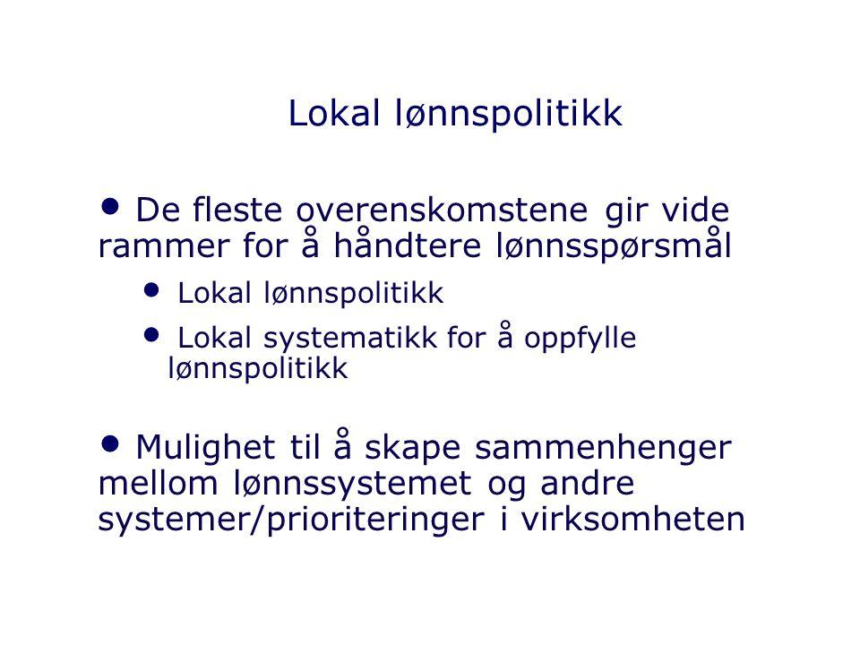 Lokal lønnspolitikk De fleste overenskomstene gir vide rammer for å håndtere lønnsspørsmål Lokal lønnspolitikk Lokal systematikk for å oppfylle lønnsp