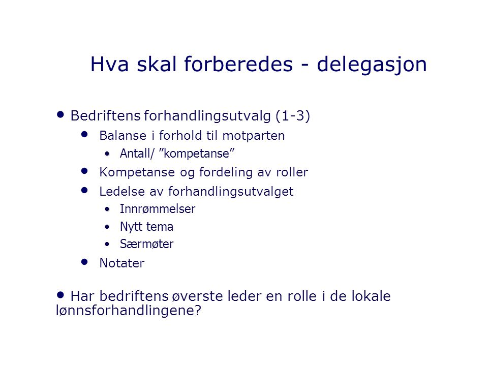 """Hva skal forberedes - delegasjon Bedriftens forhandlingsutvalg (1-3) Balanse i forhold til motparten Antall/ """"kompetanse"""" Kompetanse og fordeling av r"""