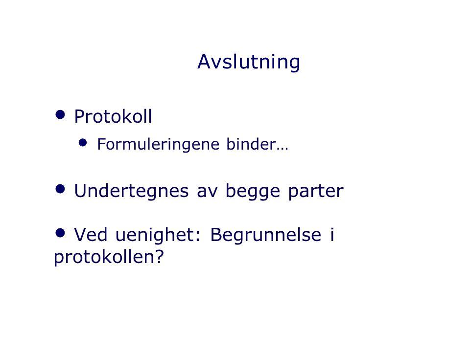 Avslutning Protokoll Formuleringene binder… Undertegnes av begge parter Ved uenighet: Begrunnelse i protokollen?