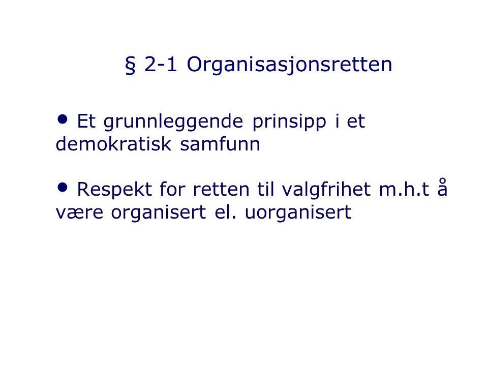 § 2-1 Organisasjonsretten Et grunnleggende prinsipp i et demokratisk samfunn Respekt for retten til valgfrihet m.h.t å være organisert el. uorganisert