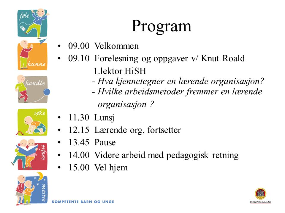 Program 09.00 Velkommen 09.10 Forelesning og oppgaver v/ Knut Roald 1.lektor HiSH - Hva kjennetegner en lærende organisasjon.
