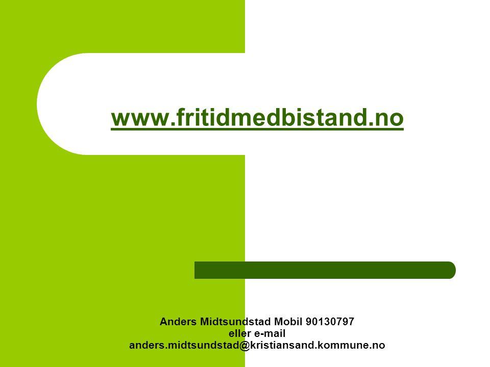 www.fritidmedbistand.no www.fritidmedbistand.no Anders Midtsundstad Mobil 90130797 eller e-mail anders.midtsundstad@kristiansand.kommune.no