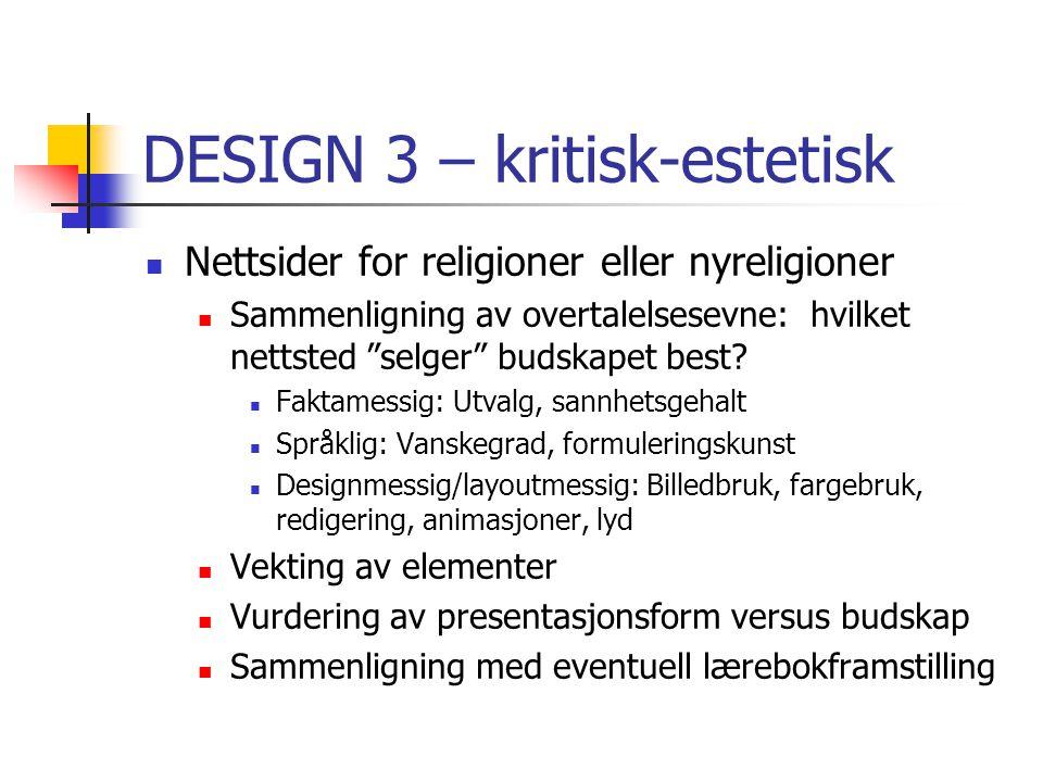 DESIGN 3 – kritisk-estetisk Nettsider for religioner eller nyreligioner Sammenligning av overtalelsesevne: hvilket nettsted selger budskapet best.