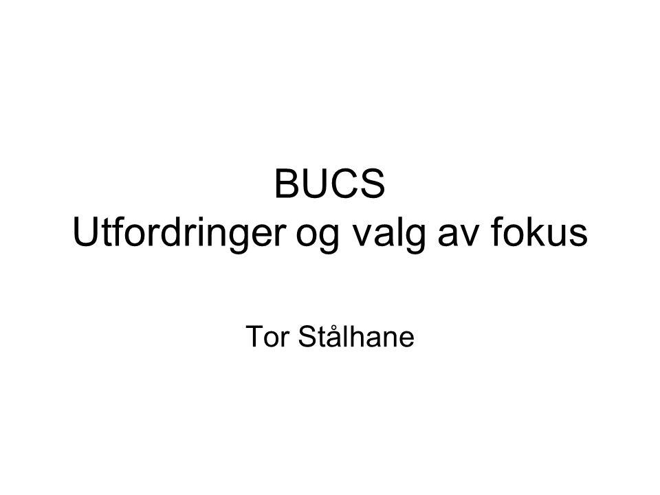 BUCS Utfordringer og valg av fokus Tor Stålhane