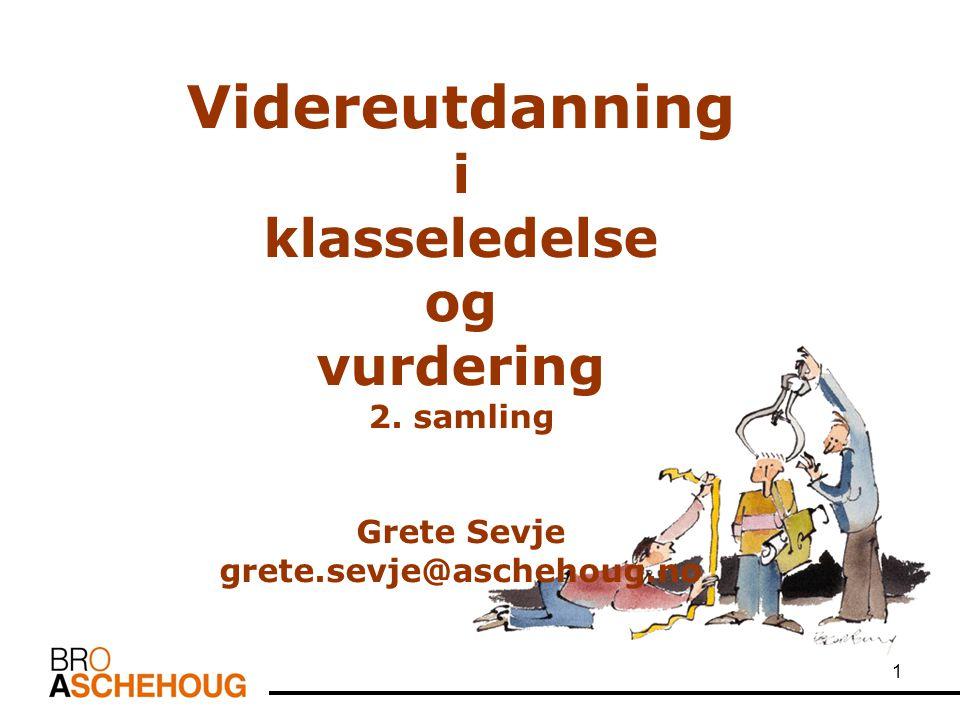 1 Videreutdanning i klasseledelse og vurdering 2. samling Grete Sevje grete.sevje@aschehoug.no