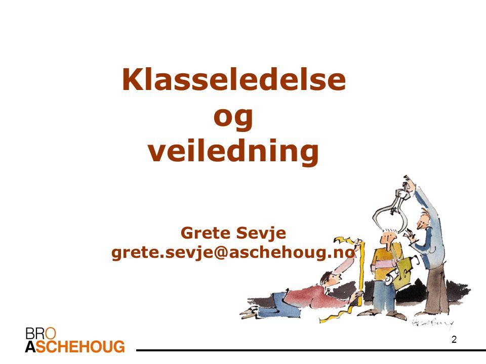 2 Klasseledelse og veiledning Grete Sevje grete.sevje@aschehoug.no