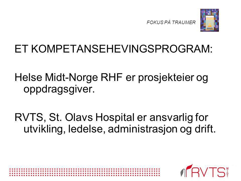 FOKUS PÅ TRAUMER ET KOMPETANSEHEVINGSPROGRAM: Helse Midt-Norge RHF er prosjekteier og oppdragsgiver. RVTS, St. Olavs Hospital er ansvarlig for utvikli
