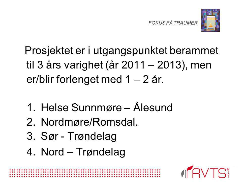 FOKUS PÅ TRAUMER Prosjektet er i utgangspunktet berammet til 3 års varighet (år 2011 – 2013), men er/blir forlenget med 1 – 2 år. 1.Helse Sunnmøre – Å