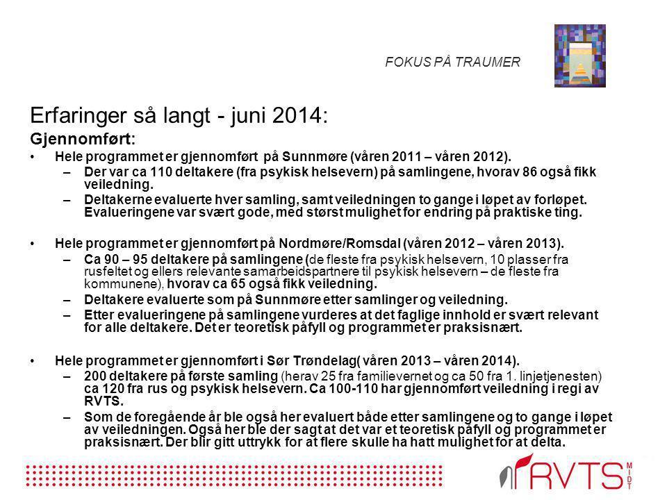 FOKUS PÅ TRAUMER Erfaringer så langt - juni 2014: Gjennomført: Hele programmet er gjennomført på Sunnmøre (våren 2011 – våren 2012). –Der var ca 110 d