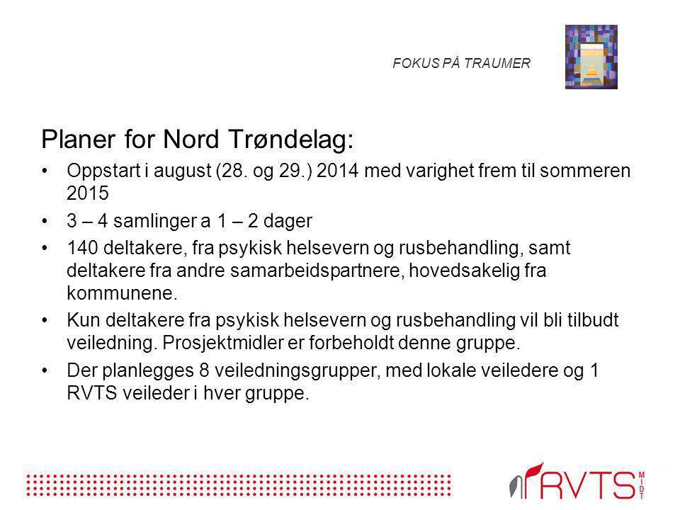 FOKUS PÅ TRAUMER Planer for Nord Trøndelag: Oppstart i august (28. og 29.) 2014 med varighet frem til sommeren 2015 3 – 4 samlinger a 1 – 2 dager 140