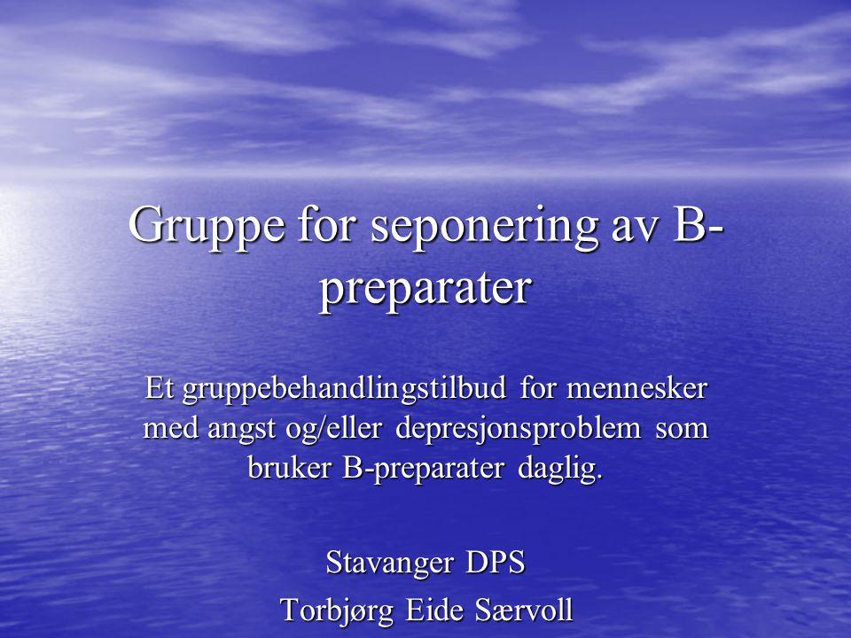 Gruppe for seponering av B- preparater Et gruppebehandlingstilbud for mennesker med angst og/eller depresjonsproblem som bruker B-preparater daglig. S
