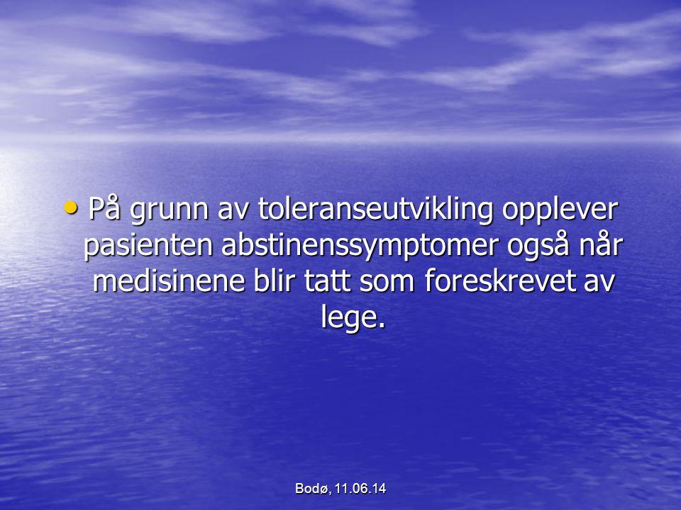 På grunn av toleranseutvikling opplever pasienten abstinenssymptomer også når medisinene blir tatt som foreskrevet av lege. På grunn av toleranseutvik