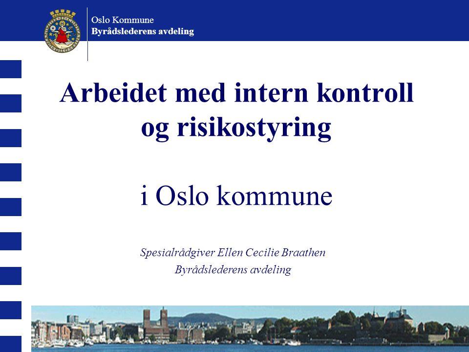 Spesialrådgiver Ellen Cecilie Braathen Byrådslederens avdeling Oslo Kommune Byrådslederens avdeling Arbeidet med intern kontroll og risikostyring i Os