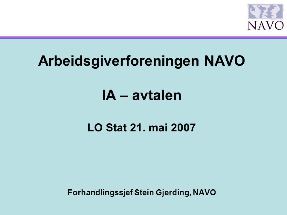 Arbeidsgiverforeningen NAVO IA – avtalen LO Stat 21. mai 2007 Forhandlingssjef Stein Gjerding, NAVO