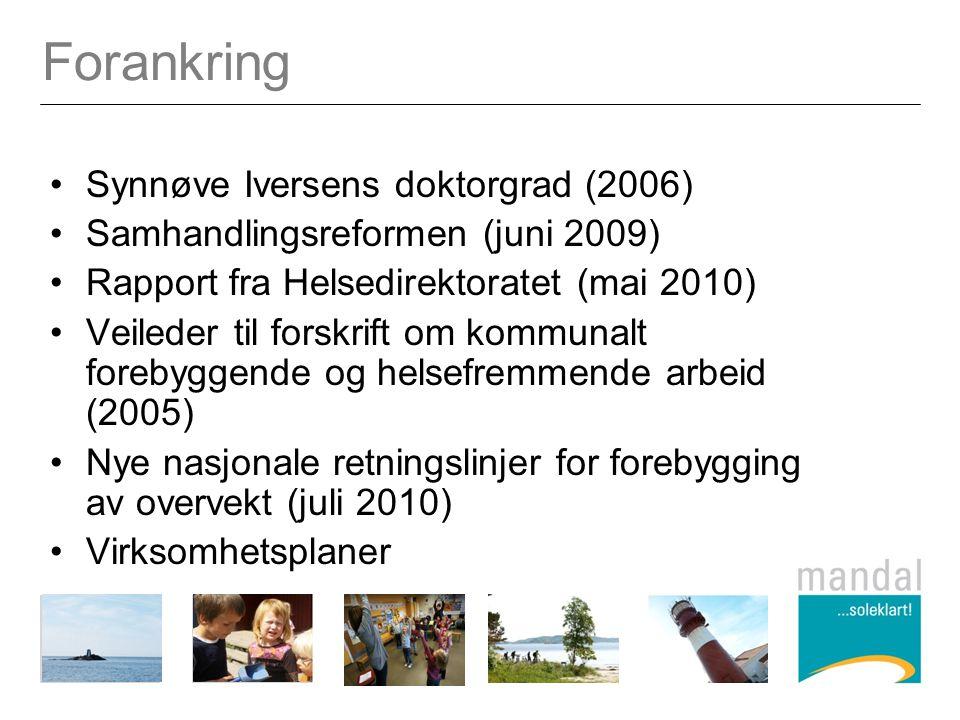 Forankring Synnøve Iversens doktorgrad (2006) Samhandlingsreformen (juni 2009) Rapport fra Helsedirektoratet (mai 2010) Veileder til forskrift om komm