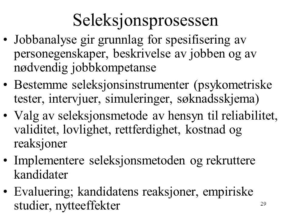 29 Seleksjonsprosessen Jobbanalyse gir grunnlag for spesifisering av personegenskaper, beskrivelse av jobben og av nødvendig jobbkompetanse Bestemme s