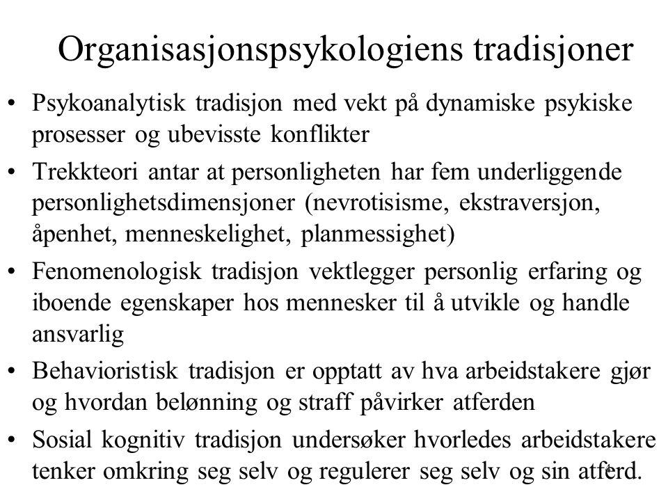4 Organisasjonspsykologiens tradisjoner Psykoanalytisk tradisjon med vekt på dynamiske psykiske prosesser og ubevisste konflikter Trekkteori antar at