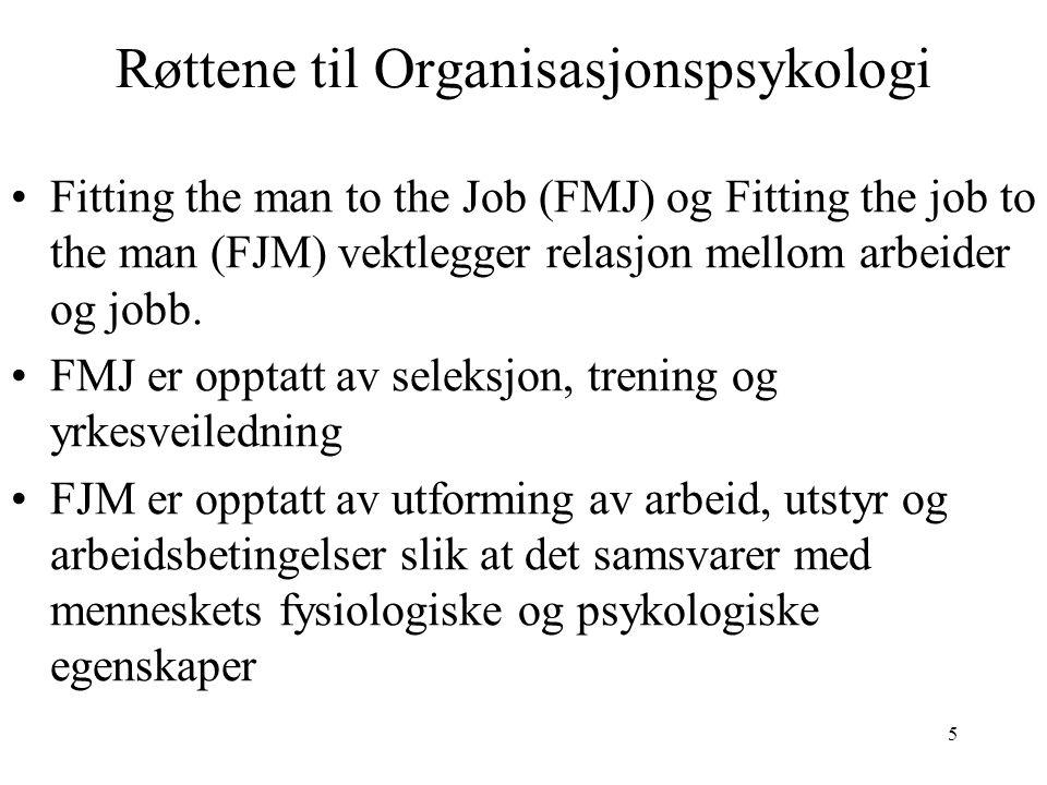 5 Røttene til Organisasjonspsykologi Fitting the man to the Job (FMJ) og Fitting the job to the man (FJM) vektlegger relasjon mellom arbeider og jobb.