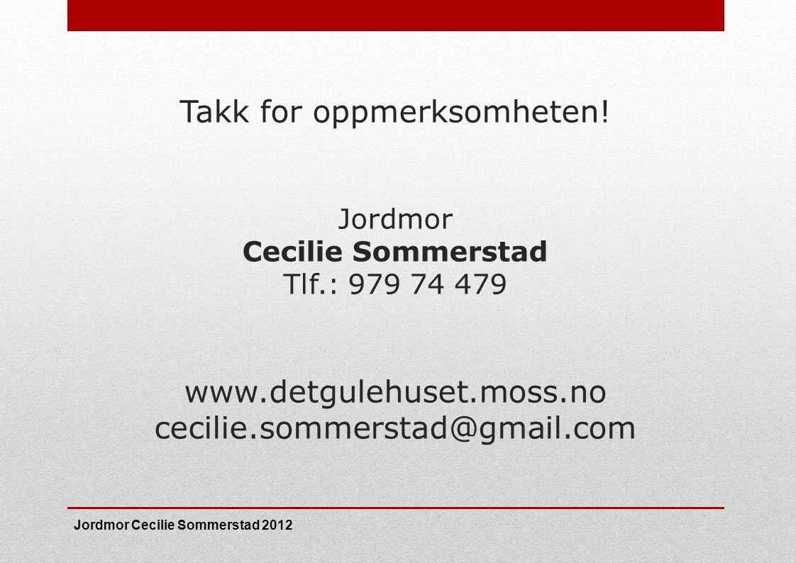 Takk for oppmerksomheten! Jordmor Cecilie Sommerstad Tlf.: 979 74 479 www.detgulehuset.moss.no cecilie.sommerstad@gmail.com Jordmor Cecilie Sommerstad