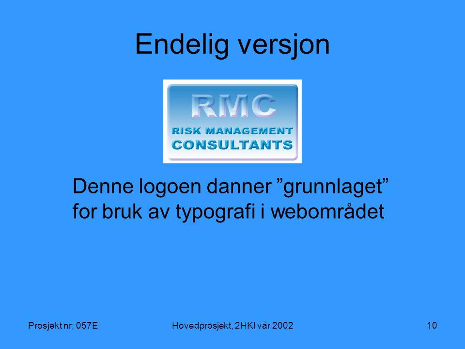 Prosjekt nr: 057EHovedprosjekt, 2HKI vår 200210 Endelig versjon Denne logoen danner grunnlaget for bruk av typografi i webområdet