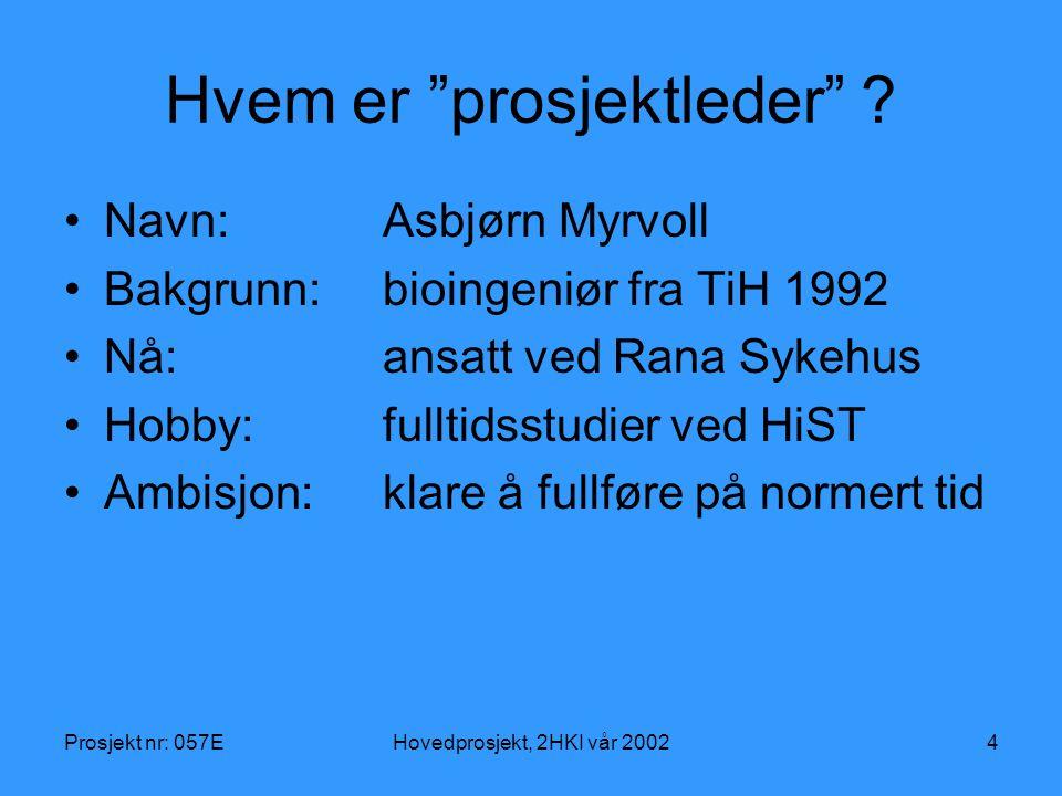 Prosjekt nr: 057EHovedprosjekt, 2HKI vår 20024 Hvem er prosjektleder .